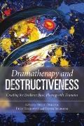 Dramatherapy and Destructiveness : Creating the Evidence Base, Playing with Thanatos