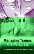 Managing Workplace Trauma: Supporting Workers and the Organization
