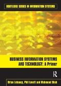Business Information Systems and Technology : A Primer