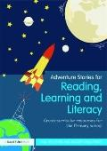 Adventure Stories for Reading, Learning and Literacy: Cross-curricular resources for the Pri...