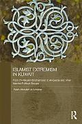 Islamic Extremism in Kuwait: From the Muslim Brotherhood to Al-Qaeda and other Islamic Polit...