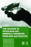 The Taxation of Petroleum and Minerals: Principles, Problems and Practice (Routledge Explora...