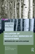 Valuation of Regulating Services of Ecosystems (Routledge Explorations in Environmental Econ...