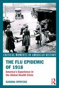 Flu Epidemic Of 1918 : America's Experience in the Global Health Crisis