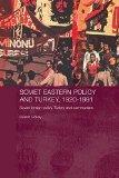 Soviet Eastern Policy and Turkey, 1920-1991 : Soviet Foreign Policy, Turkey and Communism