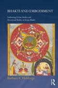 Bhakti and Embodiment: Fashioning Divine Bodies and Devotional Bodies in Krsna Bhakti (Routl...