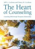 Heart of Counseling : Counseling Skills Through Therapeutic Relationships