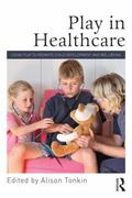 Play in Healthcare : Using Play to Promote Child Development and Wellbeing