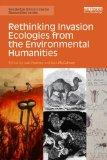 Rethinking Invasion Ecologies from the Environmental Humanities (Routledge Environmental Hum...