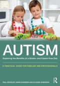 Autism: Exploring the Benefits of a Gluten and Casein Free Diet : A Practical Guide for Fami...
