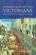 Understanding the Victorians: Politics, Culture and Society in Nineteenth Century Britain