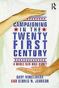 Campaigning in the Twenty-First Century: A Whole New Ballgame
