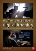 Digital Imaging : A Guide for Filmmakers, Cinematographers, DITs, and Digital Management Tec...