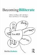 Becoming Biliterate: Identity, Ideology, and Learning to Read and Write in Multiple