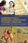 Constructing a Personal Orientation to Music Teaching