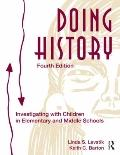 Doing History: Investigating With Children in Elementary and Middle Schools, Fourth Edition