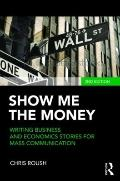 Show Me the Money: Writing Business and Economics Stories for Mass Communication (Routledge ...