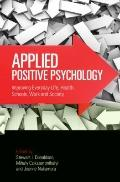Applied Positive Psychology : Improving Everyday Life, Schools, Work, Health and Society