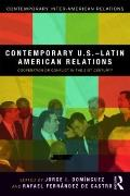 Contemporary U. S. -Latin American Relations : Cooperation or Conflict in the 21st Century?