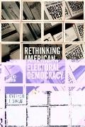Rethinking American Electoral Democracy (Controversies in Electoral Democracy and Representa...