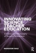 Innovating Science Teacher Education : A History and Philosophy of Science Perspective