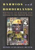 Barrios and Borderlands Cultures of Latinos and Latinas in the United States