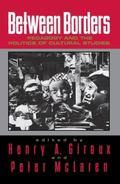 Between Borders Pedagogy and the Politics of Cultural Studies