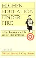 Higher Education Under Fire Politics, Economics, and the Crisis of the Humanities