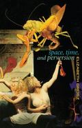Space, Time, and Perversion Essays on the Politics of Bodies