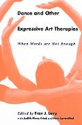 Dance and Other Expressive Art Therapies When Words Are Not Enough