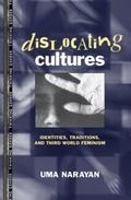 Dislocating Cultures Identities, Traditions, and Third-World Feminism