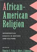 African-American Religion Interpretive Essays in History and Culture