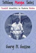 Telling Maya Tales Tzotzil Identities in Modern Mexico