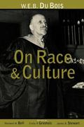 W.E.B. Du Bois on Race and Culture Philosophy, Politics, and Poetics
