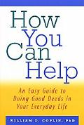 How You Can Help An Easy Guide to Doing Good Deeds in Your Everyday Life