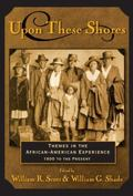 Upon These Shores Themes in the African-American Experience, 1600 to the Present