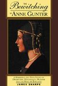 Bewitching of Anne Gunter A Horrible and True Story of Deception, Witchcraft, Murder, and th...