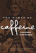 World of Caffeine The Science and Culture of the World's Most Popular Drug