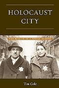 Holocaust City The Making of a Jewish Ghetto