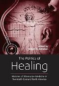 Politics of Healing Histories of Alternative Medicine in Twentieth-Century North America