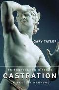 Castration An Abbreviated History of Manhood