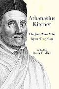 Athanasius Kircher The Last Man Who Knew Everything