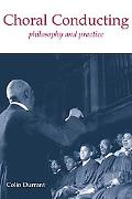 Choral Conducting Philosophy and Practice