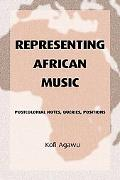Representing African Music Postcolonial Notes, Queries, Positions