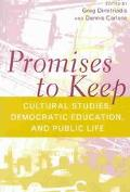 Promises to Keep Cultural Studies, Democratic Education, and Public Life