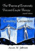 Practice of Emotionally Focused Couple Therapy Creating Connection