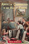American Commodities in an Age of Empire