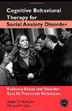Cognitive Behavioral Therapy for Social Anxiety Disorder: Evidence-Based and Disorder-Specif...