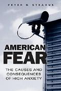 American Fear The Causes And Consequences of High Anxiety