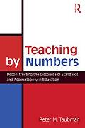 Teaching by Numbers: Deconstructing the Discourse of Standards and Accountability in Education